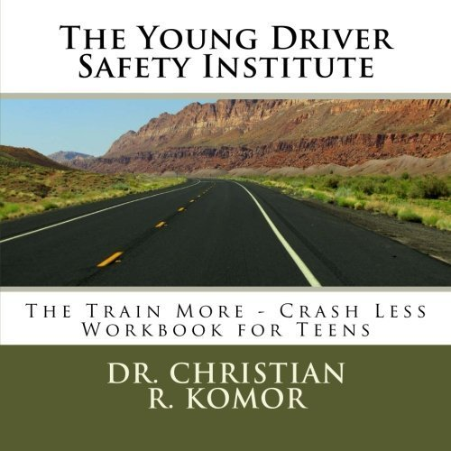 The Young Driver Safety Institute The Train More-Crash Less Workbook For Teens: Teen and Standard Adult Version - 70% Safer on the Road (Volume 1) by Dr Christian Robert Komor (2012-07-17)