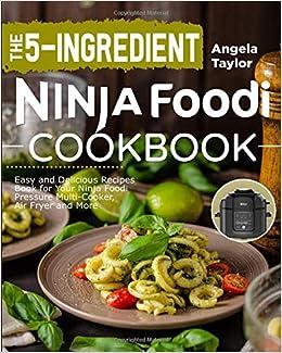 The 5-Ingredient Ninja Foodi Cookbook: Easy and Delicious ...