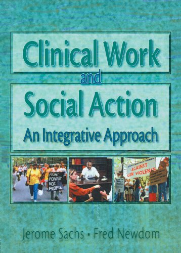 Clinical Work and Social Action: An Integrative Approach (Haworth Social Work Practice)