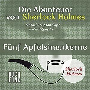 Fünf Apfelsinenkerne (Die Abenteuer von Sherlock Holmes) Hörbuch