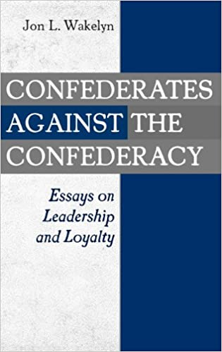 confederates against the confederacy essays on leadership and  confederates against the confederacy essays on leadership and loyalty
