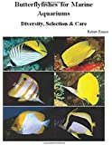 Butterflyfishes for Marine Aquariums: Diversity, Selection & Care