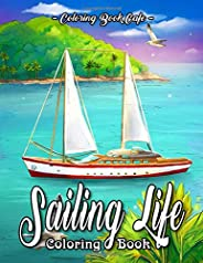 Sailing Life Coloring Book: An Adult Coloring Book Featuring Tranquil Sailing Scenes And Calming Ocean Landsca