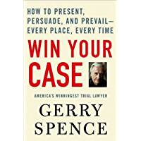 Win Your Case: How to Present, Persuade, and Prevail--Every Place, Every Time (English Edition)