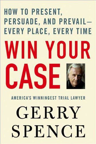 Win Your Case  How To Present Persuade And Prevail  Every Place Every Time  English Edition