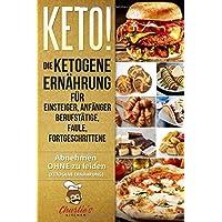 KETO! Die ketogene Ernährung für Einsteiger, Anfänger Berufstätige, Faule, Fortgeschrittene: Das Ketogene Kochbuch mit 99 ketogene Rezepte zu Paleo, ... & Veganer (inkl. Diätplan) (Teil, Band 1)