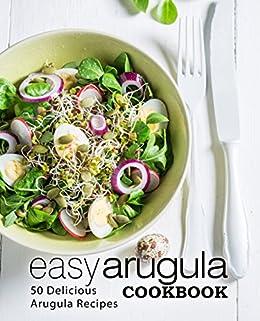 Easy Arugula Cookbook: 50 Delicious Arugula Recipes by [Press, BookSumo]