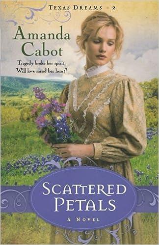 Scattered Petals A Novel Texas Dreams Amanda Cabot