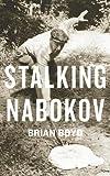 Stalking Nabokov, Boyd, Brian, 0231158572