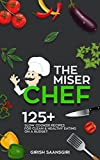 The Miser Chef :  125+ Slow Cooker Recipes for Clean and Healthy Eating on A Budget