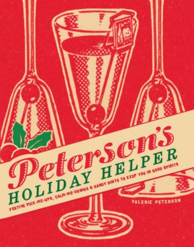 Peterson's Holiday Helper: Festive Pick-Me-Ups, Calm-Me-Downs, and Handy Hints to Keep You in Good Spirits by Valerie Peterson