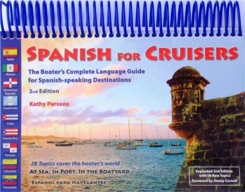 Spanish for Cruisers: The Boater's Complete Language Guide for Spanish-speaking Destinations, 2nd Edition ()