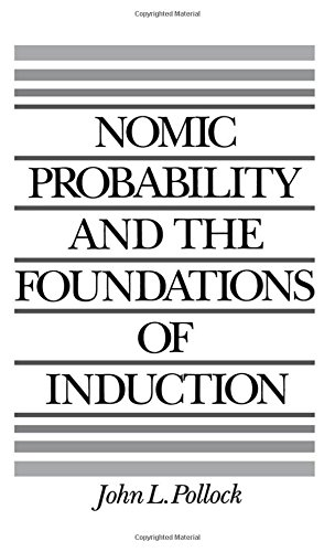 Nomic Probability and the Foundations of Induction by John L Pollock