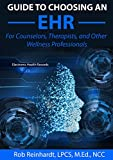 Guide to Choosing an EHR: For Counselors, Therapists, and Other Wellness Professionals
