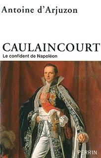 Caulaincourt : le confident de Napoléon, Arjuzon, Antoine d'