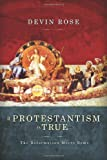 If Protestantism Is True, Devin Rose, 0615445306