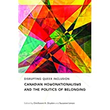 Disrupting Queer Inclusion: Canadian Homonationalisms and the Politics of Belonging