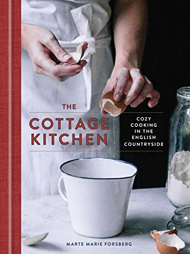 The Cottage Kitchen: Cozy Cooking in the English Countryside (Kitchen Cottage Ideas)