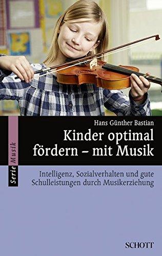 Kinder Optimal Fördern – Mit Musik  Intelligenz Sozialverhalten Und Gute Schulleistungen Durch Musikerziehung  Serie Musik