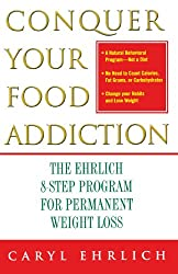 Conquer Your Food Addiction: The Ehrlich 8-Step Program for Permanent Weight Loss