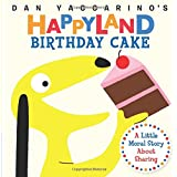 Birthday Cake: A Little Moral Story About Sharing (Dan Yaccarino's Happyland)