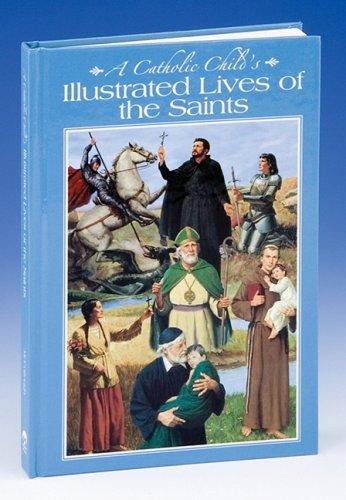 A Catholic Child's Illustrated Lives of the Saints (Regina Press) (Free Pictures Catholic)