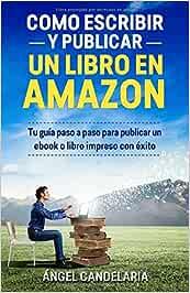 Cómo Escribir y Publicar un Libro en Amazon: Tu guía paso