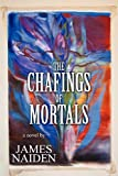 The Chafings of Mortals, James Naiden, 1462613225