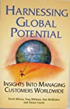 Harnessing Global Potential : Insights into Managing Customers Worldwide, Wilson, Kevin and Millman, Tony, 0965742288