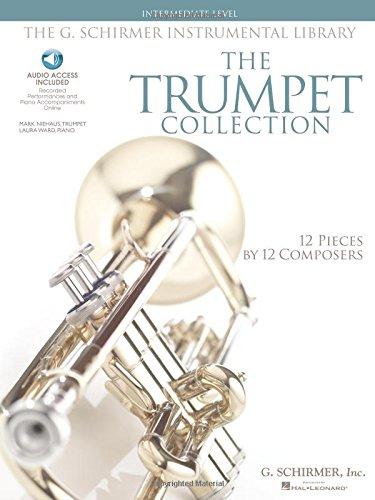 The Trumpet Collection: Intermediate Level G. Schirmer Instrumental Library with audio of performances & - Trumpet G Schirmer