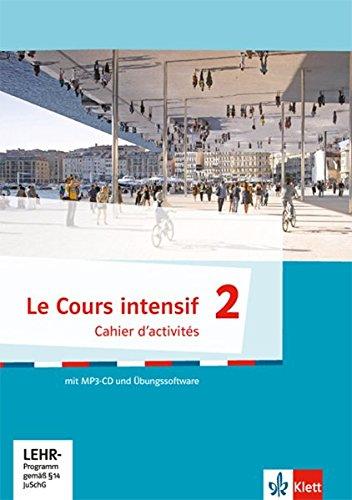 Le Cours Intensif 2  Cahier D'activités Mit MP3 CD Und Übungssoftware 2. Lernjahr  Le Cours Intensif. Französisch Als 3. Fremdsprache Ab 2016
