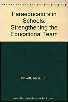 Paraeducators in Schools: Strengthening the Educational Team by Anna Lou Pickett (2007-03-30)