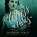The Mistress of Paris: The 19th-Century Courtesan Who Built an Empire on a Secret Audiobook by Catherine Hewitt Narrated by Sarah Nichols