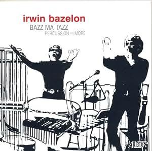 Irwin Bazelon : Bazz Ma Tazz