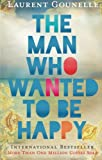 The Man Who Wanted to Be Happy, Laurent Gounelle, 1401938175
