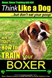 """Boxer, Boxer Training AAA AKC: """"Think Like a Dog - But Don't Eat Your Poop! 