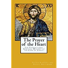 The Prayer of the Heart: The Foundational Spiritual Mystery at the Core of Christ by Father Alphonse and Rachel Goettmann (9-Mar-2014) Paperback