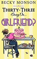 Thirty-Three Going on Girlfriend (Spinster Series Book 2)
