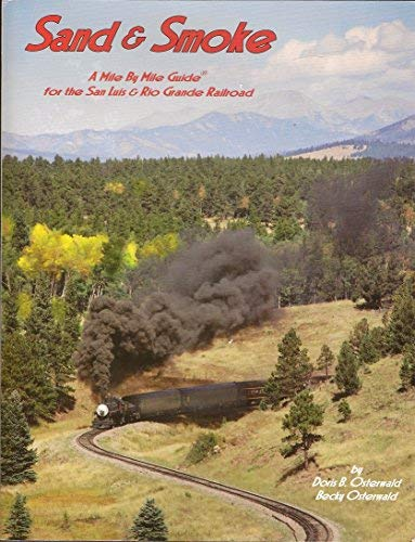 Sand & Smoke: A Mile by Mile Guide for the San Luis & Rio Grande Railroad