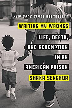 Writing My Wrongs: Life, Death, and Redemption in an American Prison by [Senghor, Shaka]