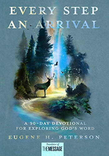 every step an arrival a 90 day devotional for exploring gods word