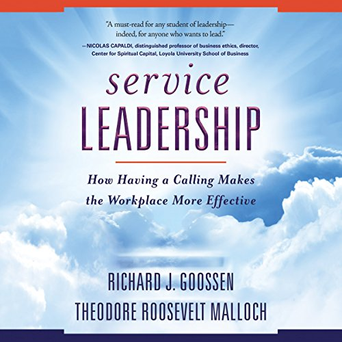 Service Leadership: How Having a Calling Makes the Workplace More Effective by Brilliance Audio