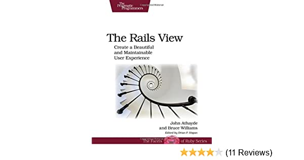 The Rails View: Create a Beautiful and Maintainable User
