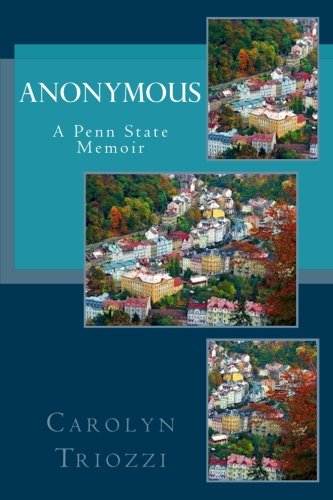Anonymous: A Penn State Memoir by CreateSpace Independent Publishing Platform