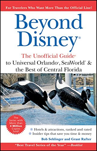 Beyond Disney: The Unofficial Guide to Universal Orlando ,SeaWorld and the Best of Central Florida (Unofficial Guides)