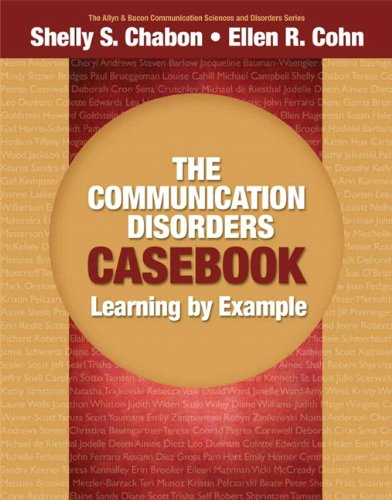 The Communication Disorders Casebook: Learning By Example (Allyn & Bacon Communication Sciences And Disorders)