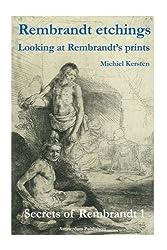 Rembrandt Etchings: Looking at Rembrandt's Prints (Secrets of Rembrandt) (Volume 1)