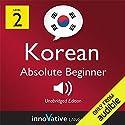 Learn Korean - Level 2: Absolute Beginner Korean, Volume 1: Lessons 1-25 Hörbuch von Innovative Languag Learning Gesprochen von: Keith Kim, Mi Sun Choi