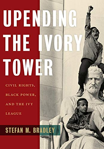 Search : Upending the Ivory Tower: Civil Rights, Black Power, and the Ivy League