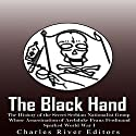 The Black Hand: The History of the Secret Serbian Nationalist Group Whose Assassination of Archduke Franz Ferdinand Sparked World War I Audiobook by  Charles River Editors Narrated by Jim D. Johnston